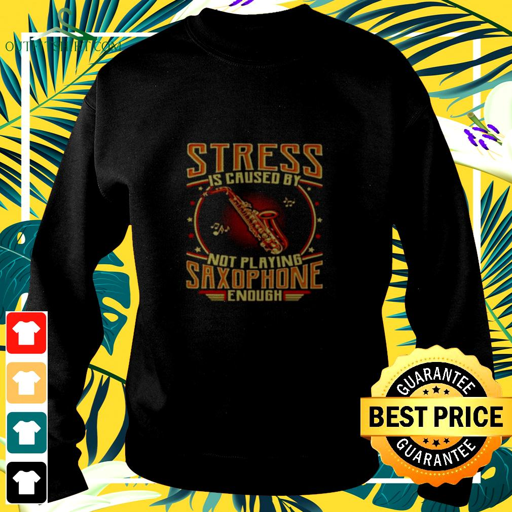 Stress is caused by not playing saxophone enough sweater