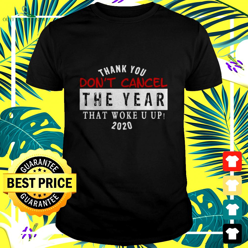 Thank you don't cancel the year that woke you up 2020 t-shirt