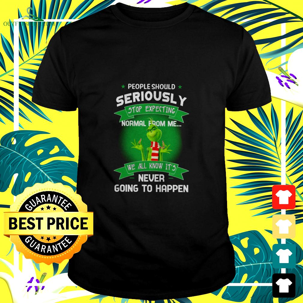 The Grinch people should seriously stop expecting normal from me t-shirt