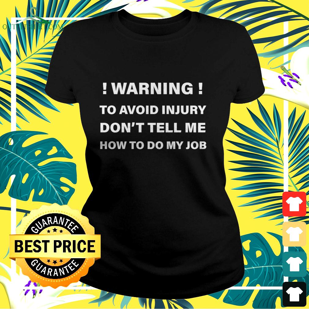 Warning to avoid injury don't tell me how to do my job ladies-tee