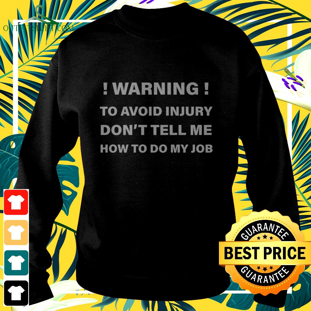 Warning to avoid injury don't tell me how to do my job sweater