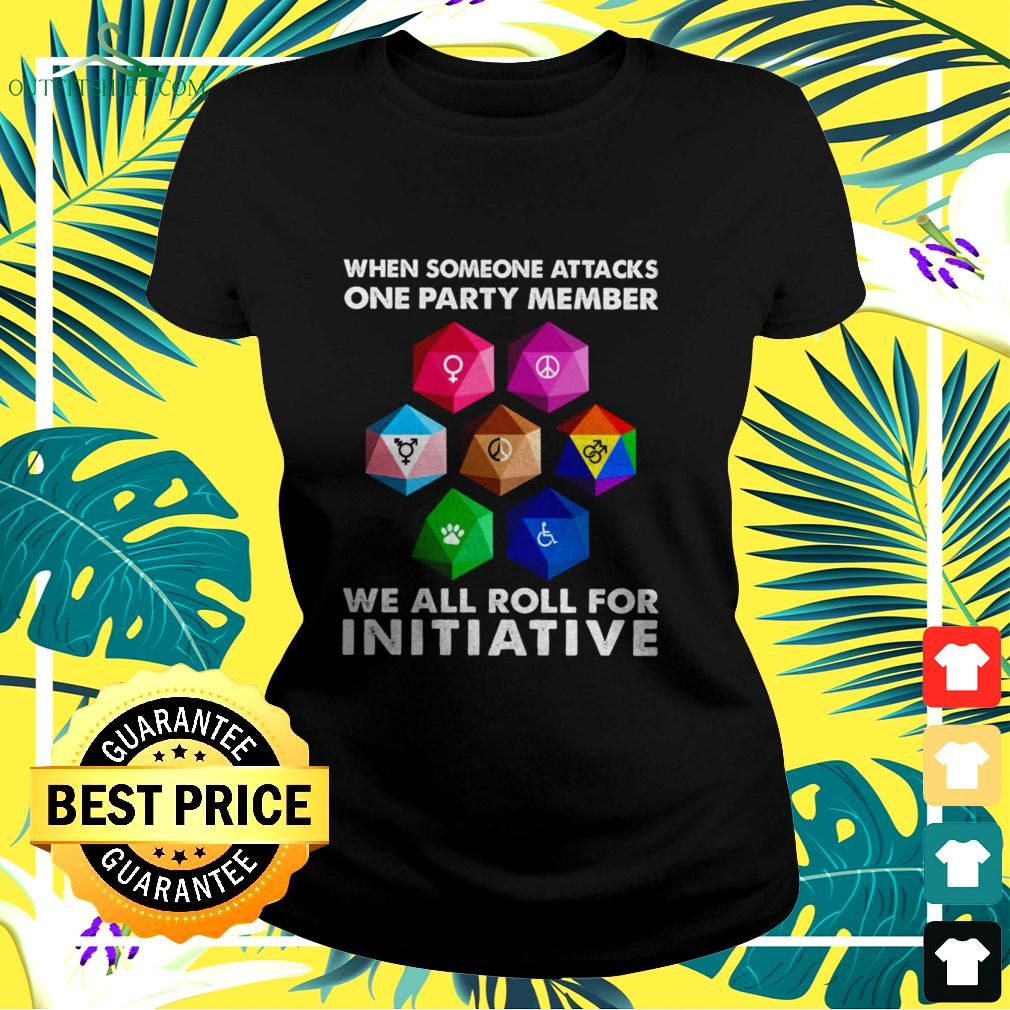 When someone attacks one party member we all roll for initiative ladies-tee