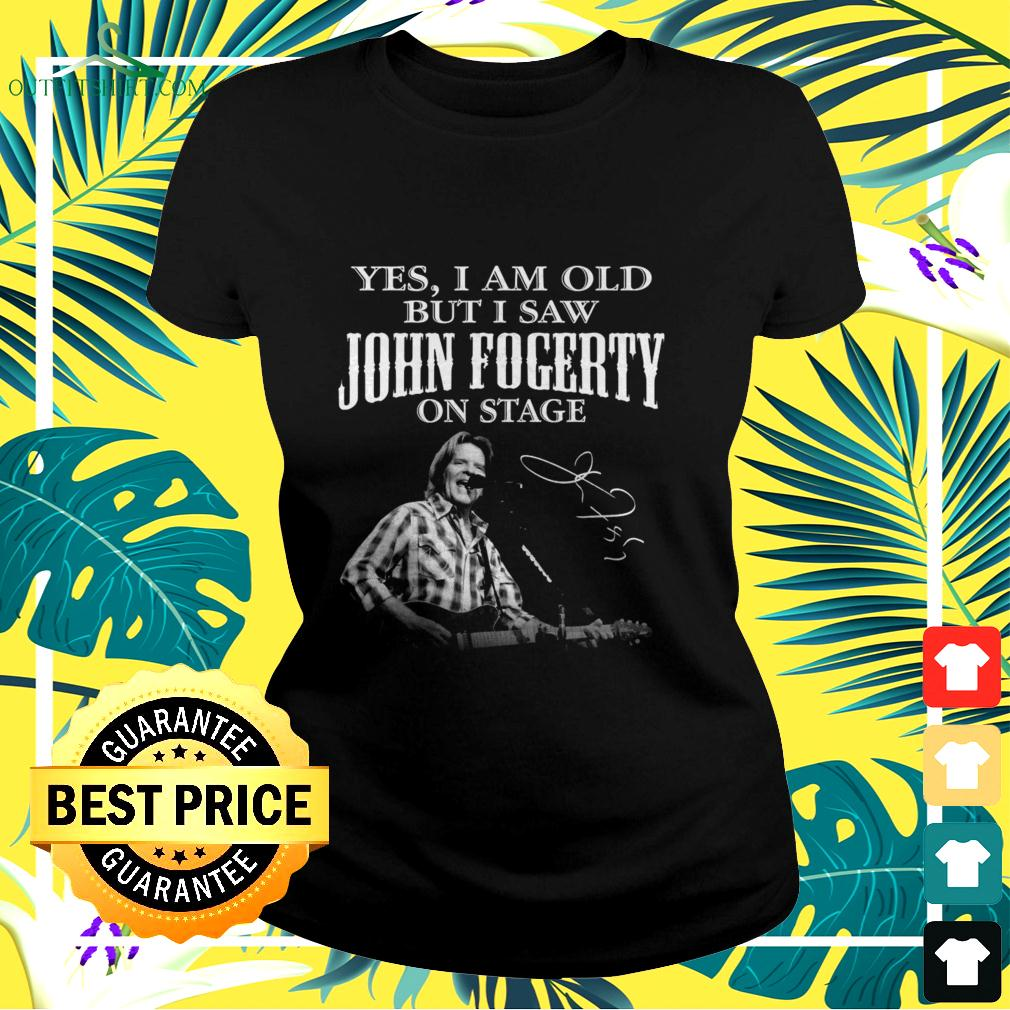 Yes I am old but I saw John Fogerty on stage signature ladies-tee
