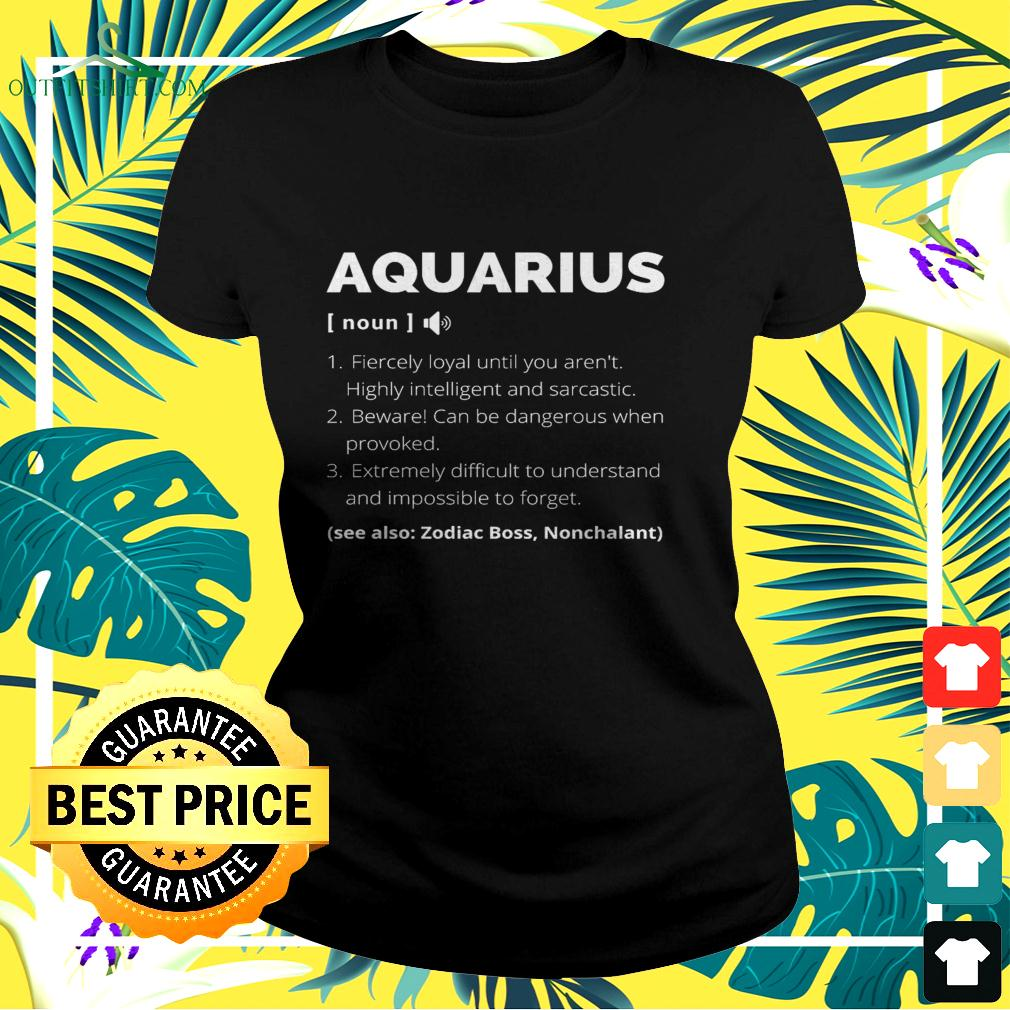 Aquarius fiercely loyal until you aren't highly intelligent and sarcastic ladies-tee