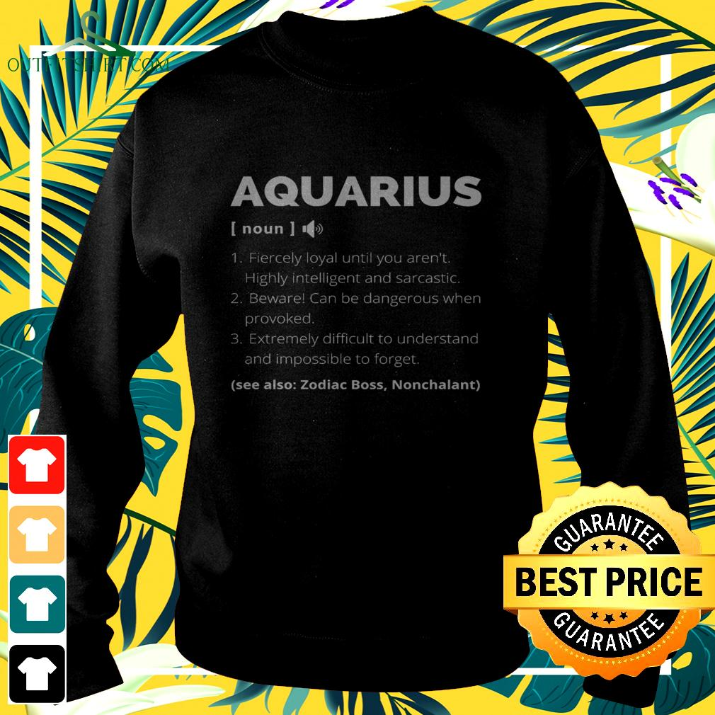 Aquarius fiercely loyal until you aren't highly intelligent and sarcastic sweater