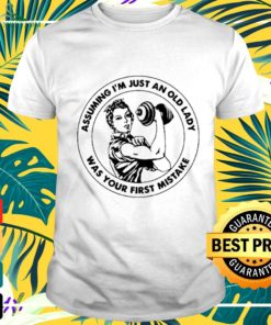 Assuming I'm an old lady was your first mistake t-shirt