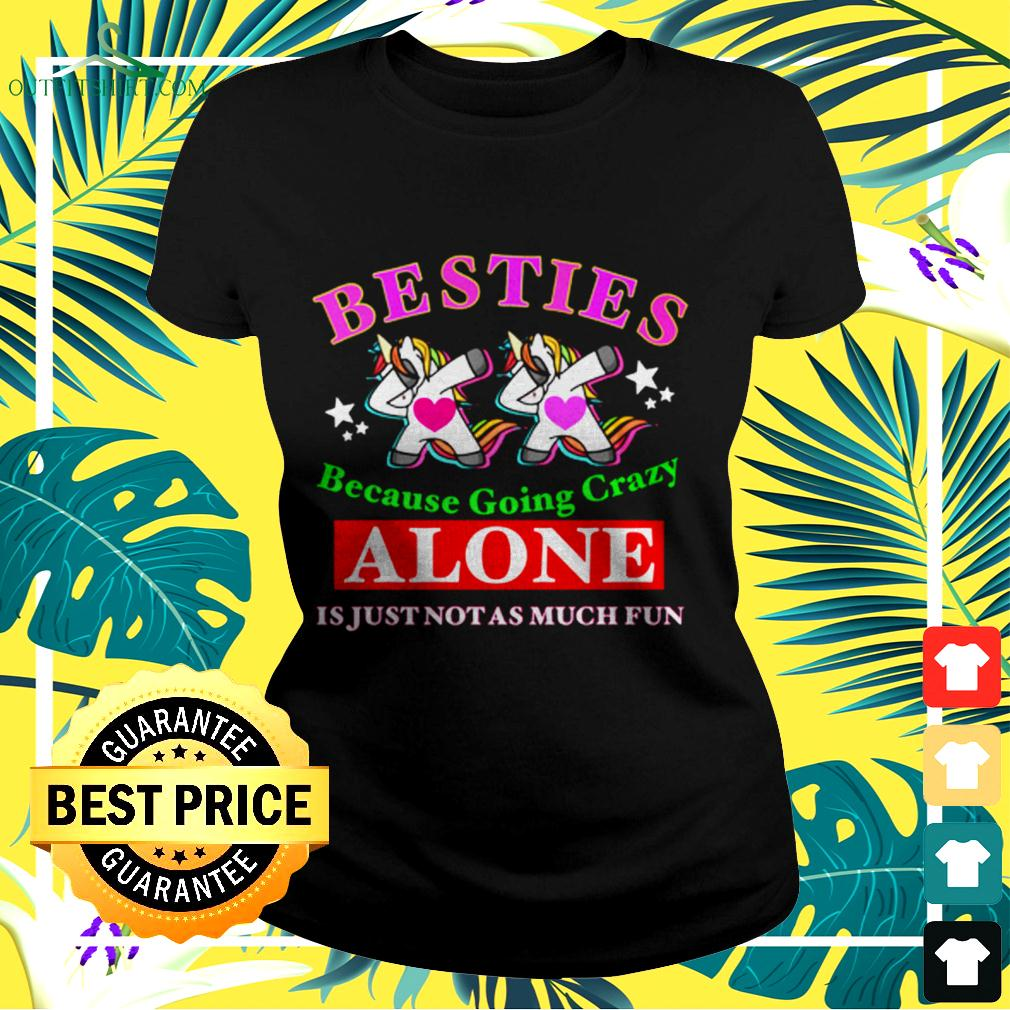 Besties because going crazy alone is just not as much fun ladies-tee