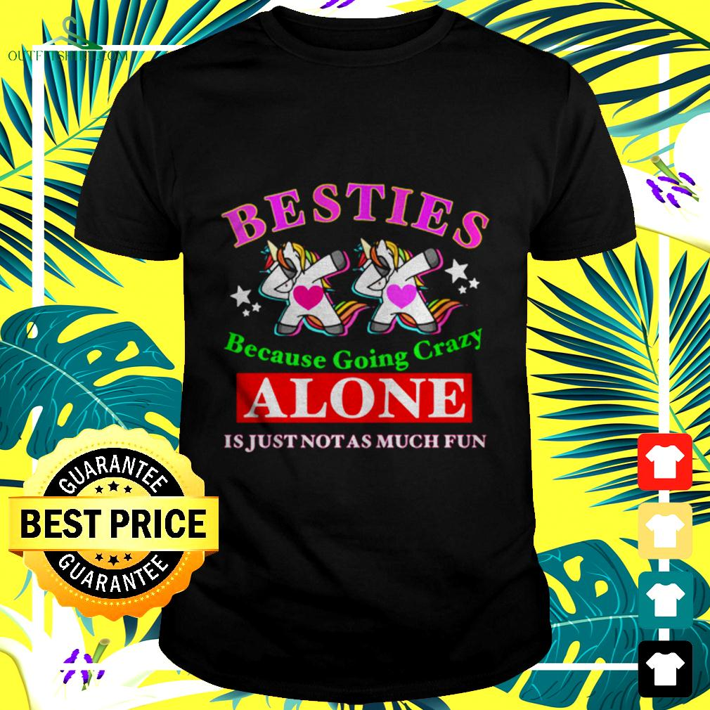 Besties because going crazy alone is just not as much fun t-shirt