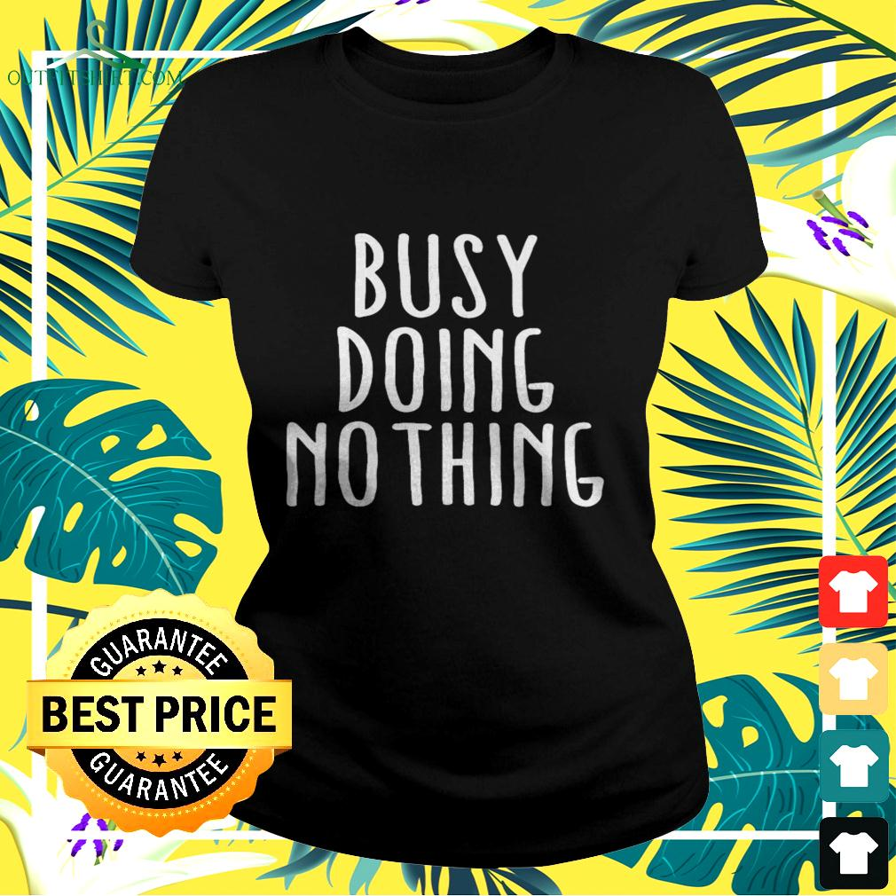 Busy doing nothing ladies-tee