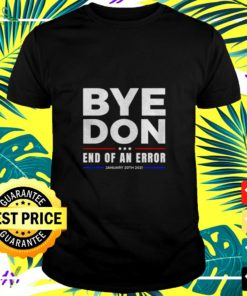 Bye Don end of an error January 20th 2021 t-shirt