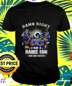 Damn right I am a Rams fan now and forever t-shirt