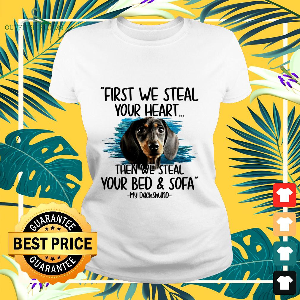 First we steal your heart then we steal your bed and sofa My Dachshund ladies-tee