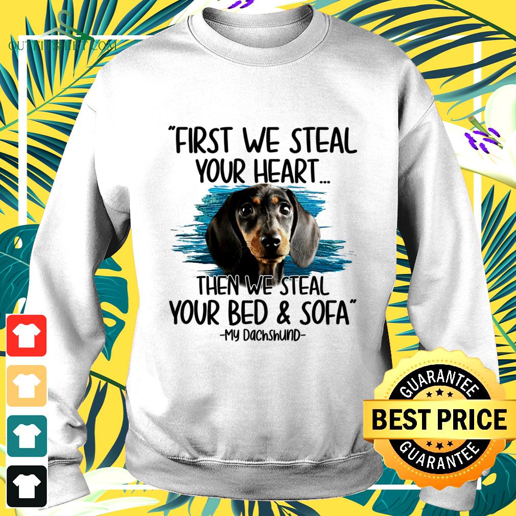 First we steal your heart then we steal your bed and sofa My Dachshund sweater