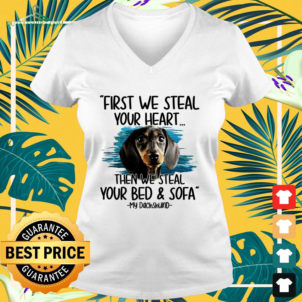 First we steal your heart then we steal your bed and sofa My Dachshund v-neck t-shirt