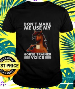 Horse and coffee don't make me use my horse trainer voice t-shirt