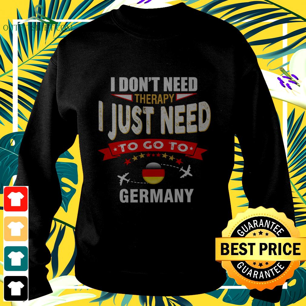 I don't need therapy I just need to go to Germany sweater
