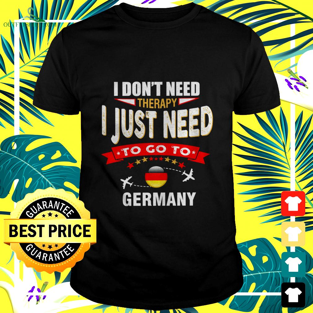 I don't need therapy I just need to go to Germany t-shirt