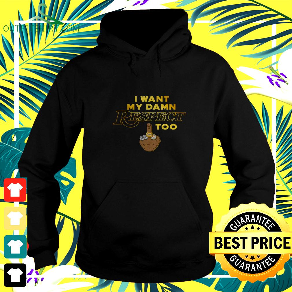 I want my damn respect middle finger too hoodie