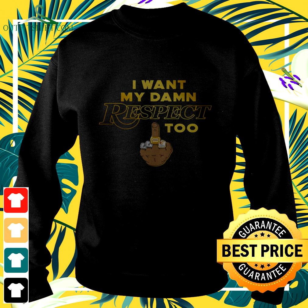 I want my damn respect middle finger too sweater