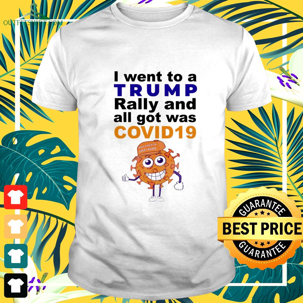 I went to a Trump rally and all got was covid 19 t-shirt