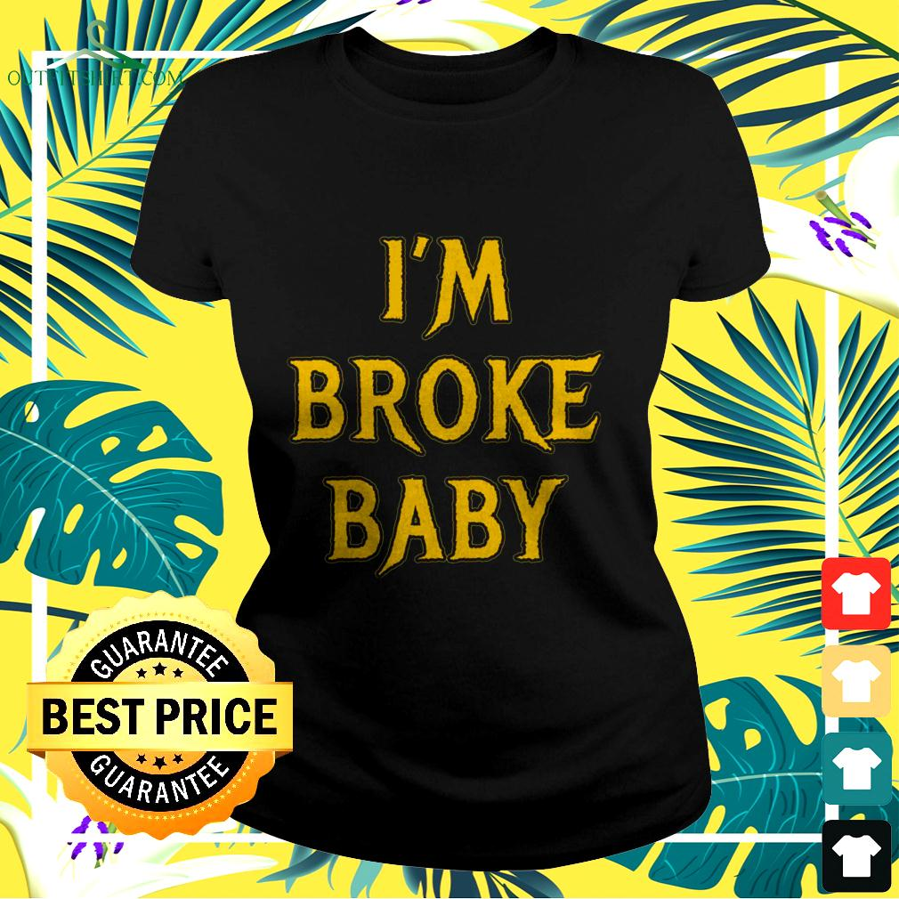 I'm broke baby ladies-tee