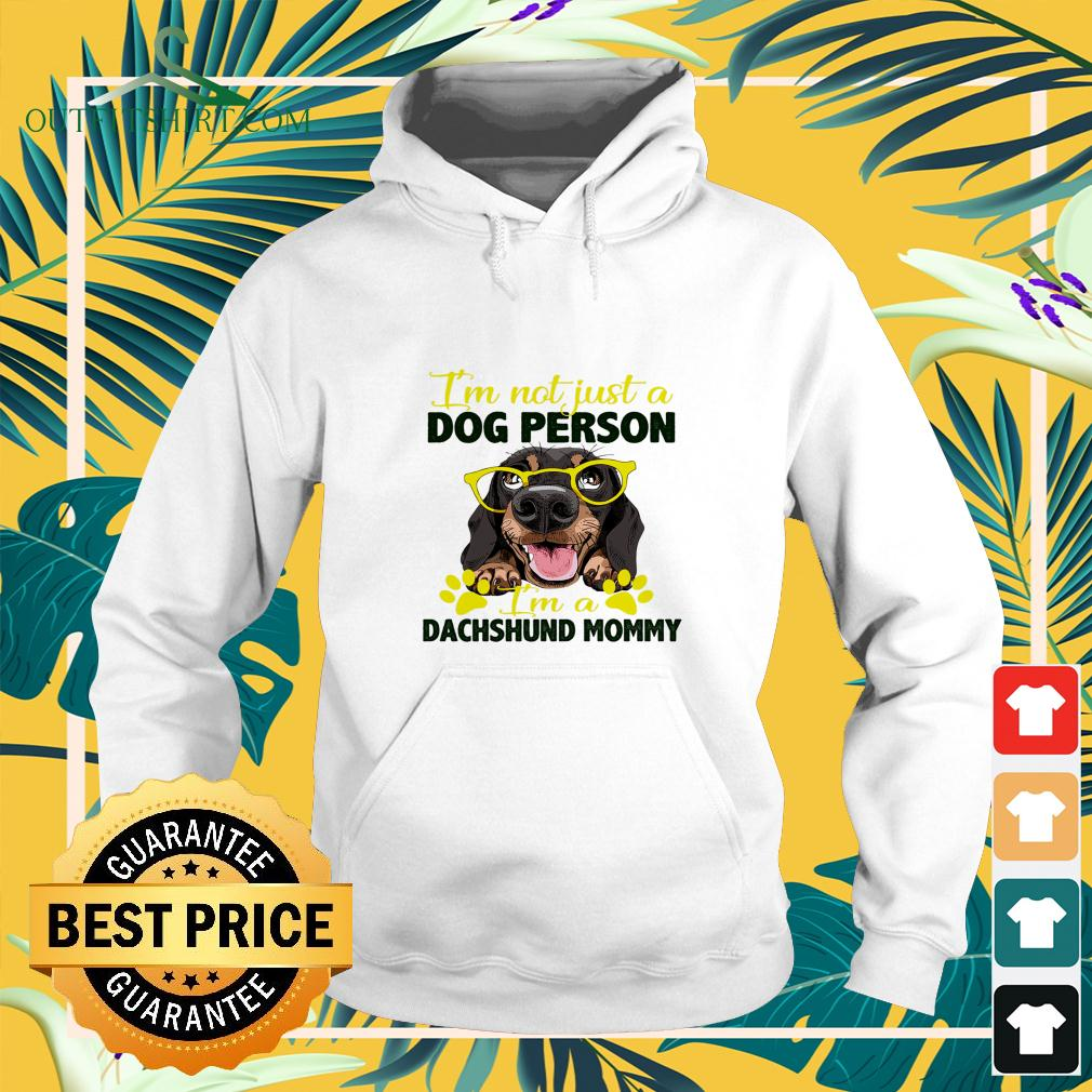 I'm not just a dog person I'm a Dachshund mommy hoodie