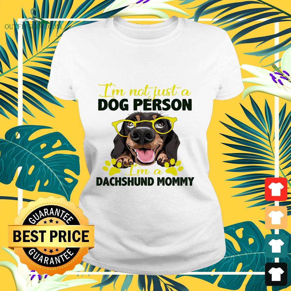 I'm not just a dog person I'm a Dachshund mommy ladies-tee