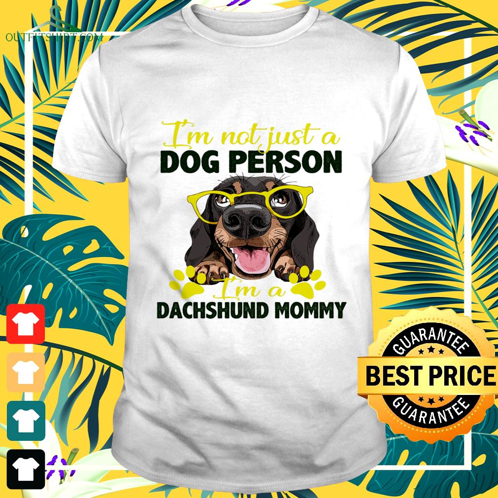 I'm not just a dog person I'm a Dachshund mommy t-shirt