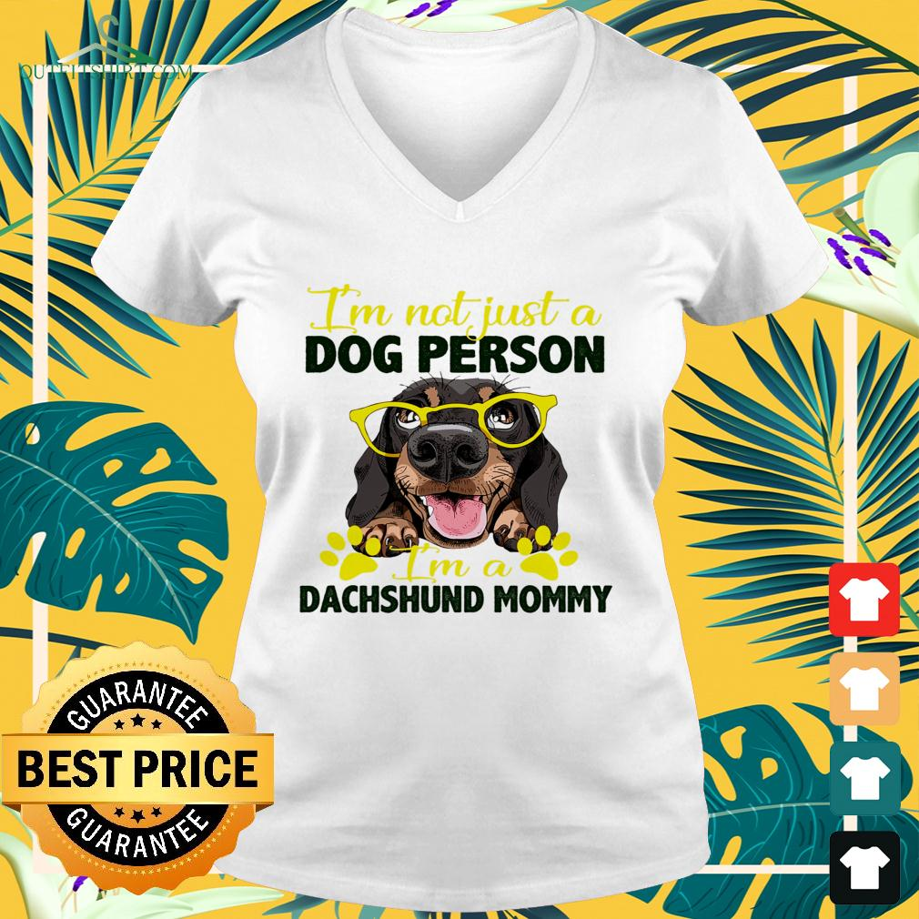 I'm not just a dog person I'm a Dachshund mommy v-neck t-shirt