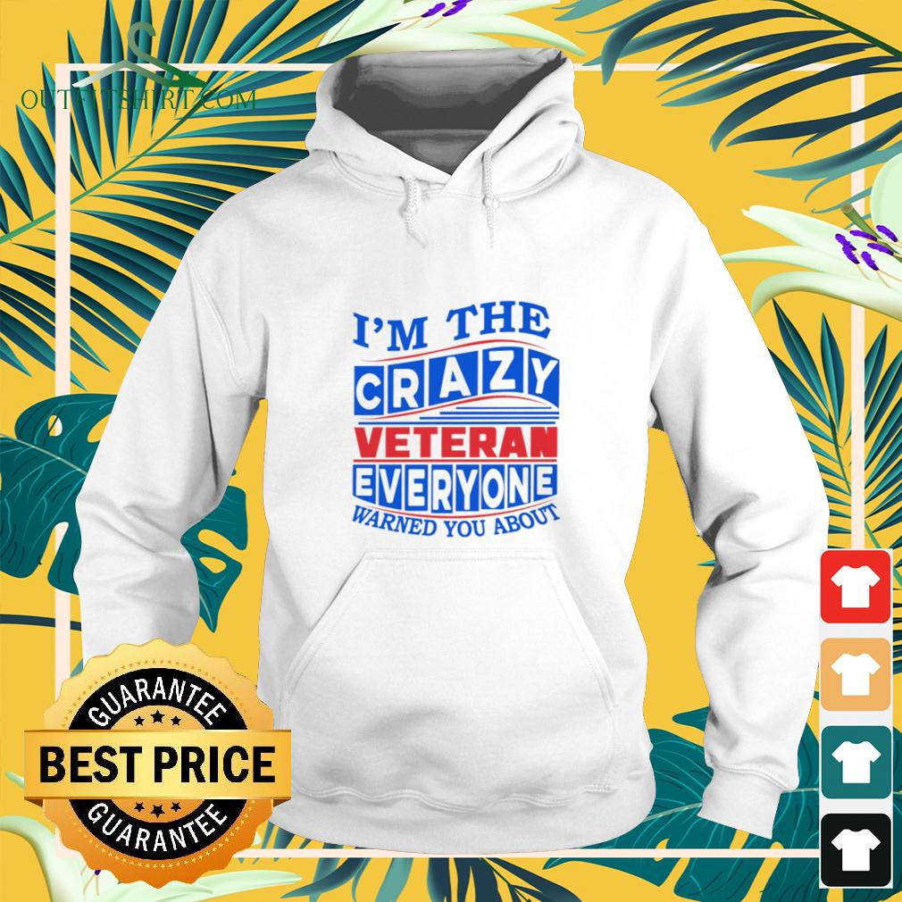 I'm the crazy veteran everyone warned you about hoodie