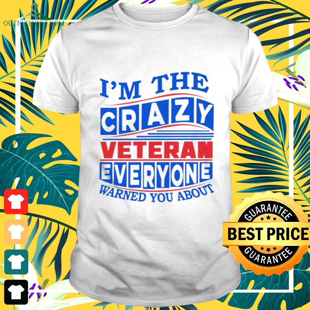 I'm the crazy veteran everyone warned you about t-shirt
