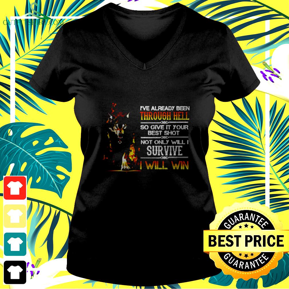 I've Already Been Through Hell So Give It Your Best Shot Not Only Will I Survive I Will Win v-neck t-shirt