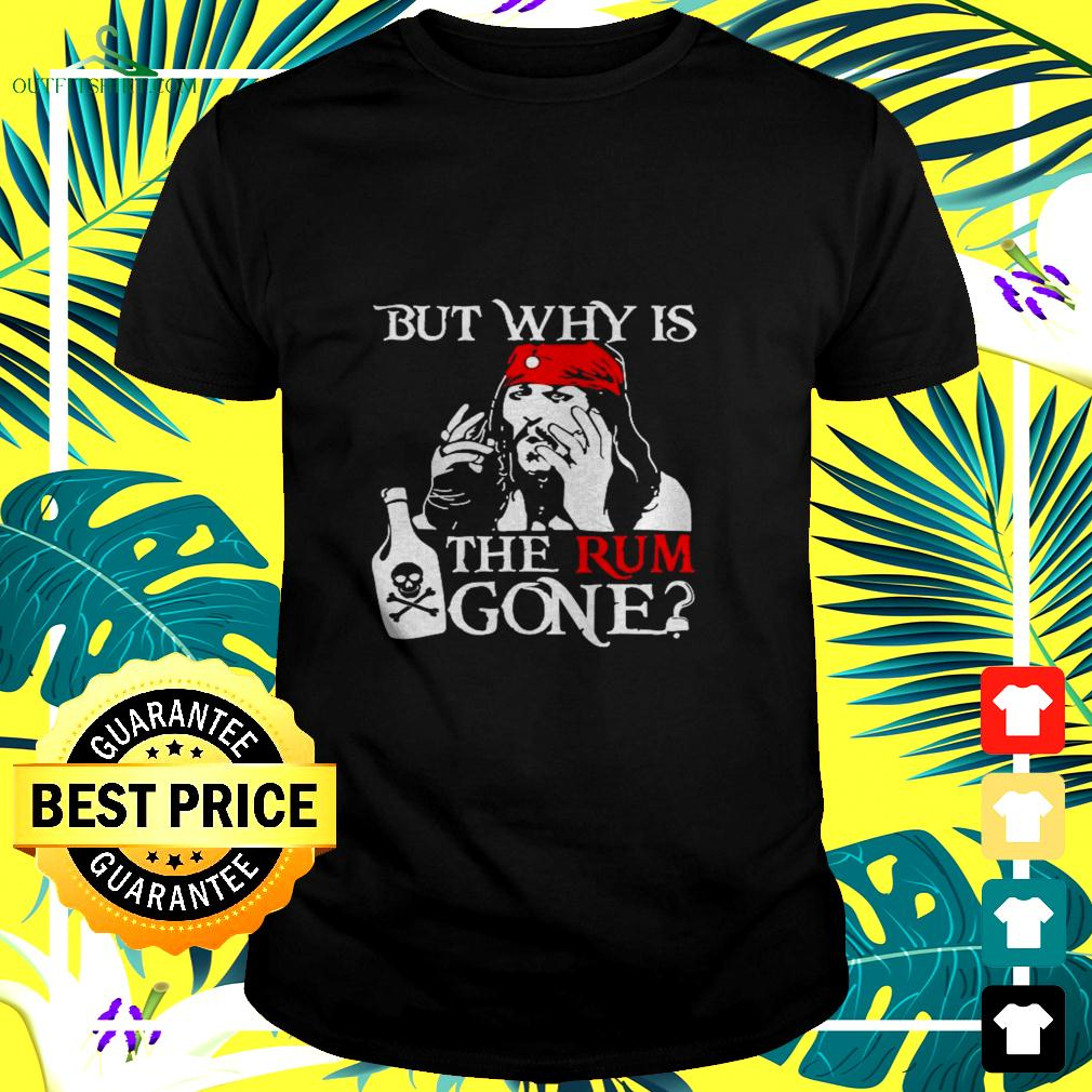 Jack Sparrow But why is the rum gone t-shirt