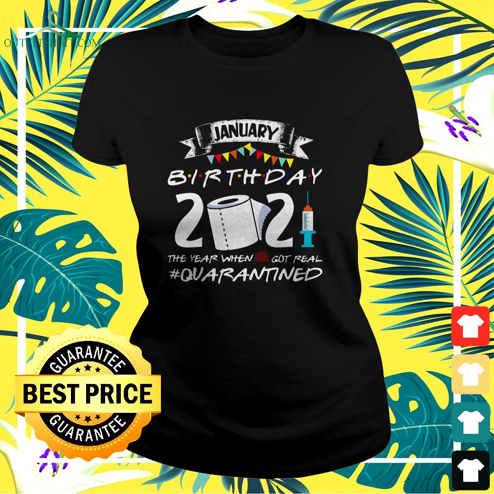 January Birthday 2021 The Year When Shit Got Real Quarantined ladies-tee