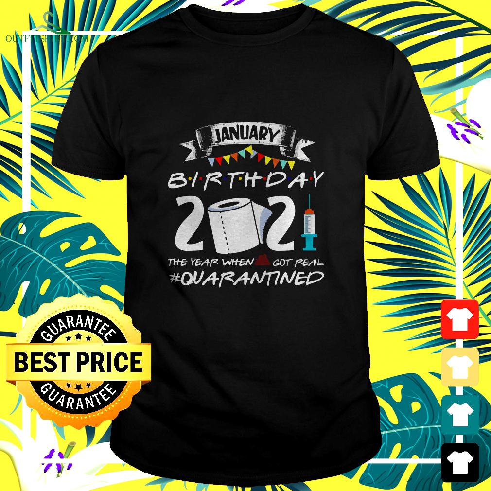 January Birthday 2021 The Year When Shit Got Real Quarantined t-shirt