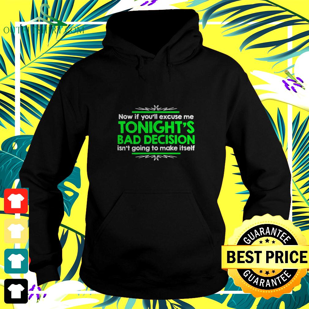 Now if you'll excuse me tonight's bad decision isn't going to make itself hoodie
