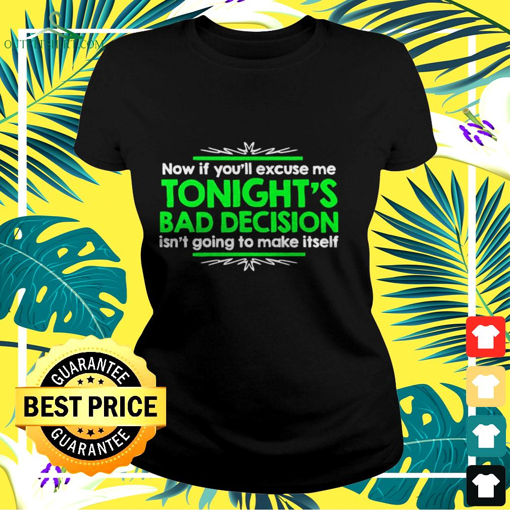 Now if you'll excuse me tonight's bad decision isn't going to make itself ladies-tee