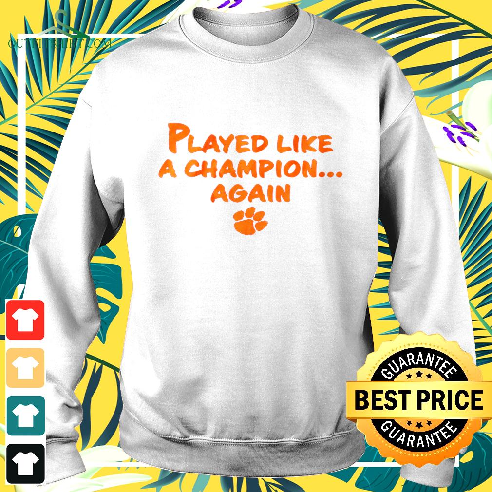 Played like a champion again sweater