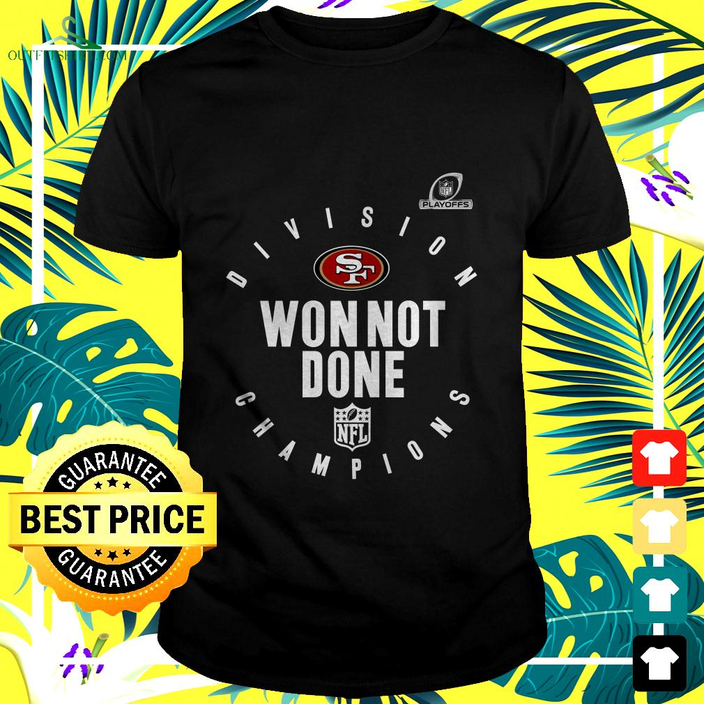 San Francisco 49ers NFL Playoffs Division Champions won not done t-shirt