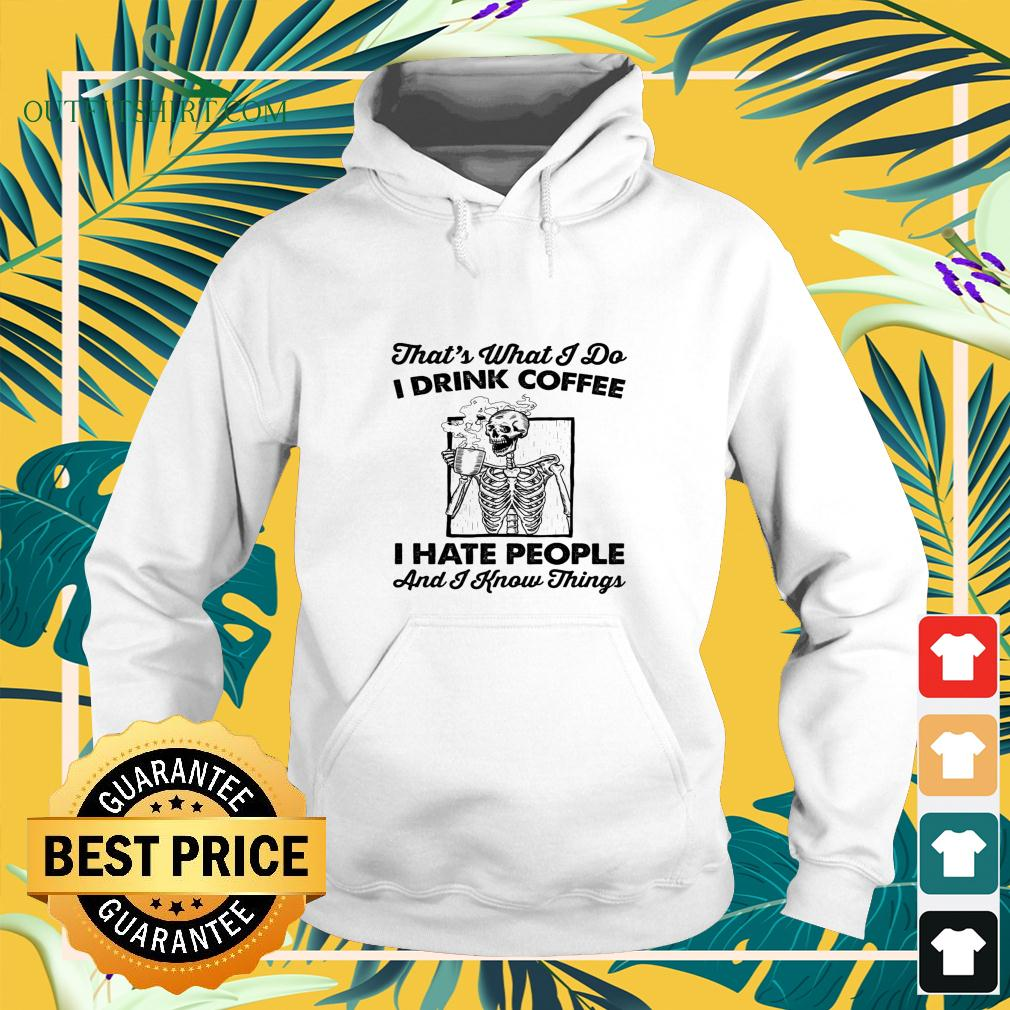 Skull That's what I do I drink coffee I hate people and I know things hoodie