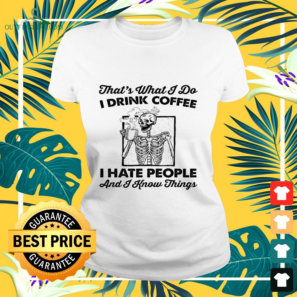 Skull That's what I do I drink coffee I hate people and I know things ladies-tee