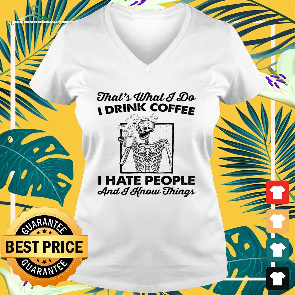 Skull That's what I do I drink coffee I hate people and I know things v-neck t-shirt