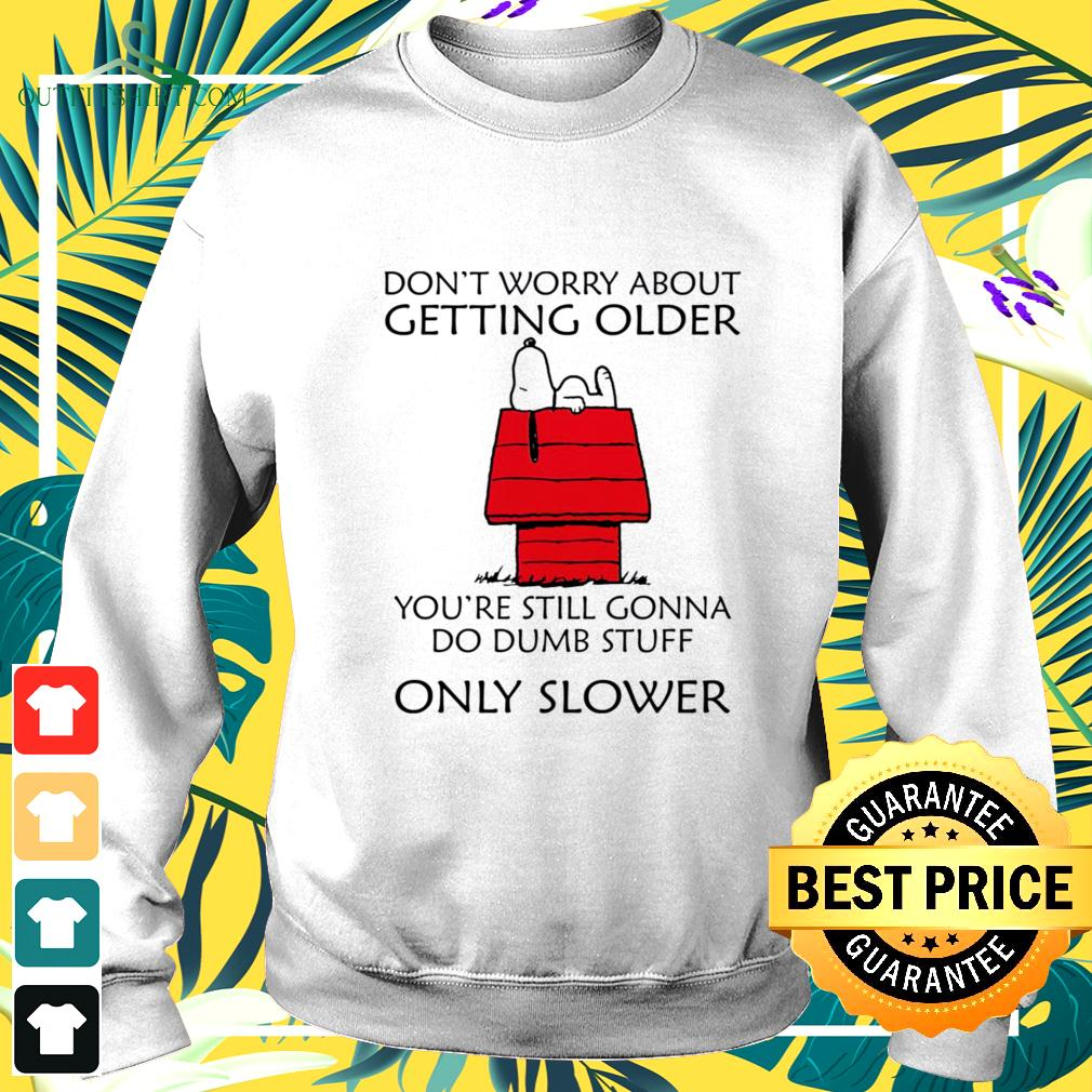 Snoopy don't worry about getting older you're still gonna do dumb stuff only slower sweater