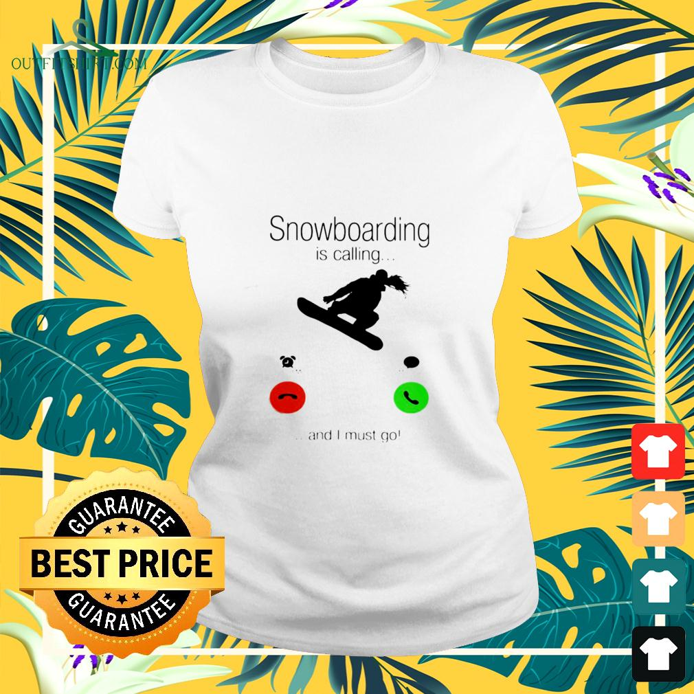 SnowBoarding Is Calling And I Must Go Skiers ladies-tee