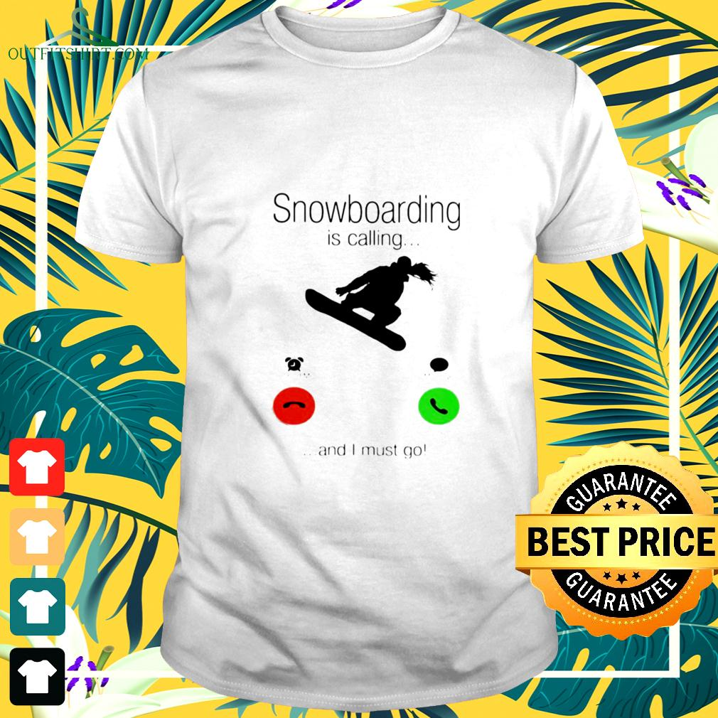 SnowBoarding Is Calling And I Must Go Skiers t-shirt