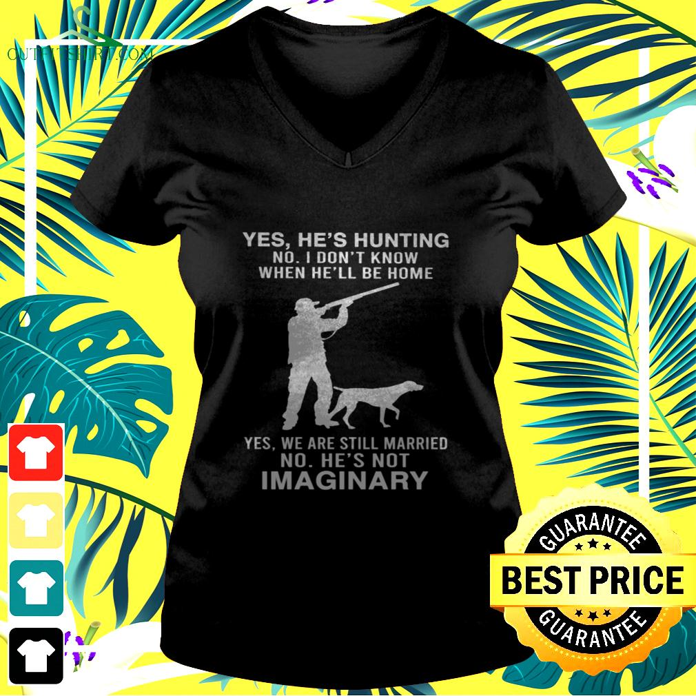 Yes he's hunting no I don't know when he'll be home yes we are still married v-neck t-shirt