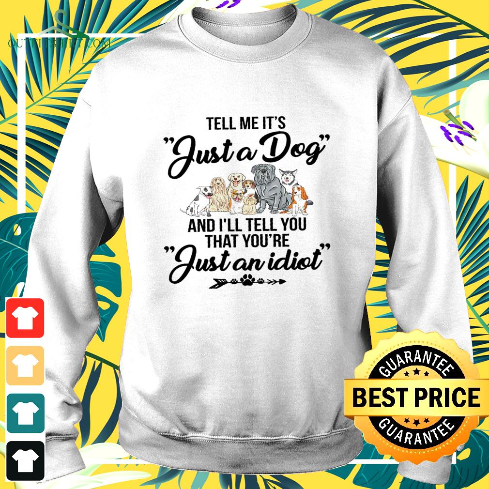 Tell me it's just a dog and I'll tell you that you're just an idiot sweater