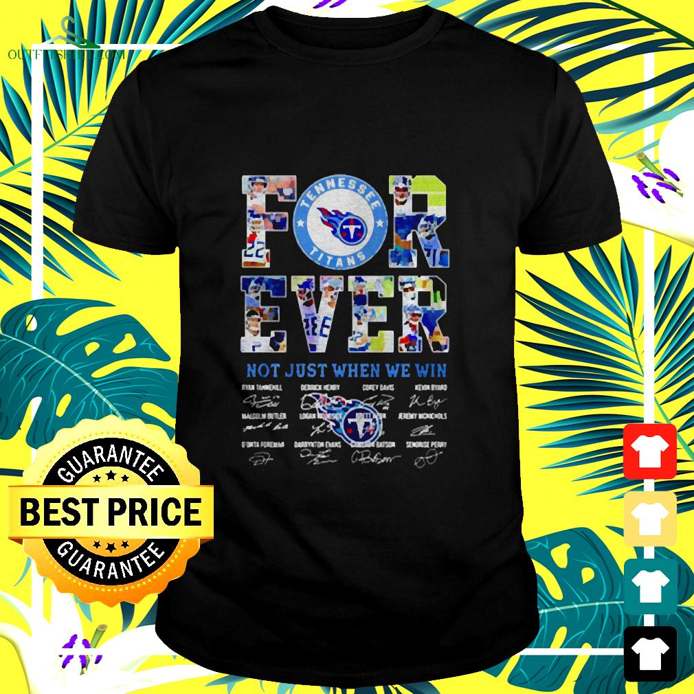 Tennessee Titans Forever Not Just When We Win Signatures t-shirt