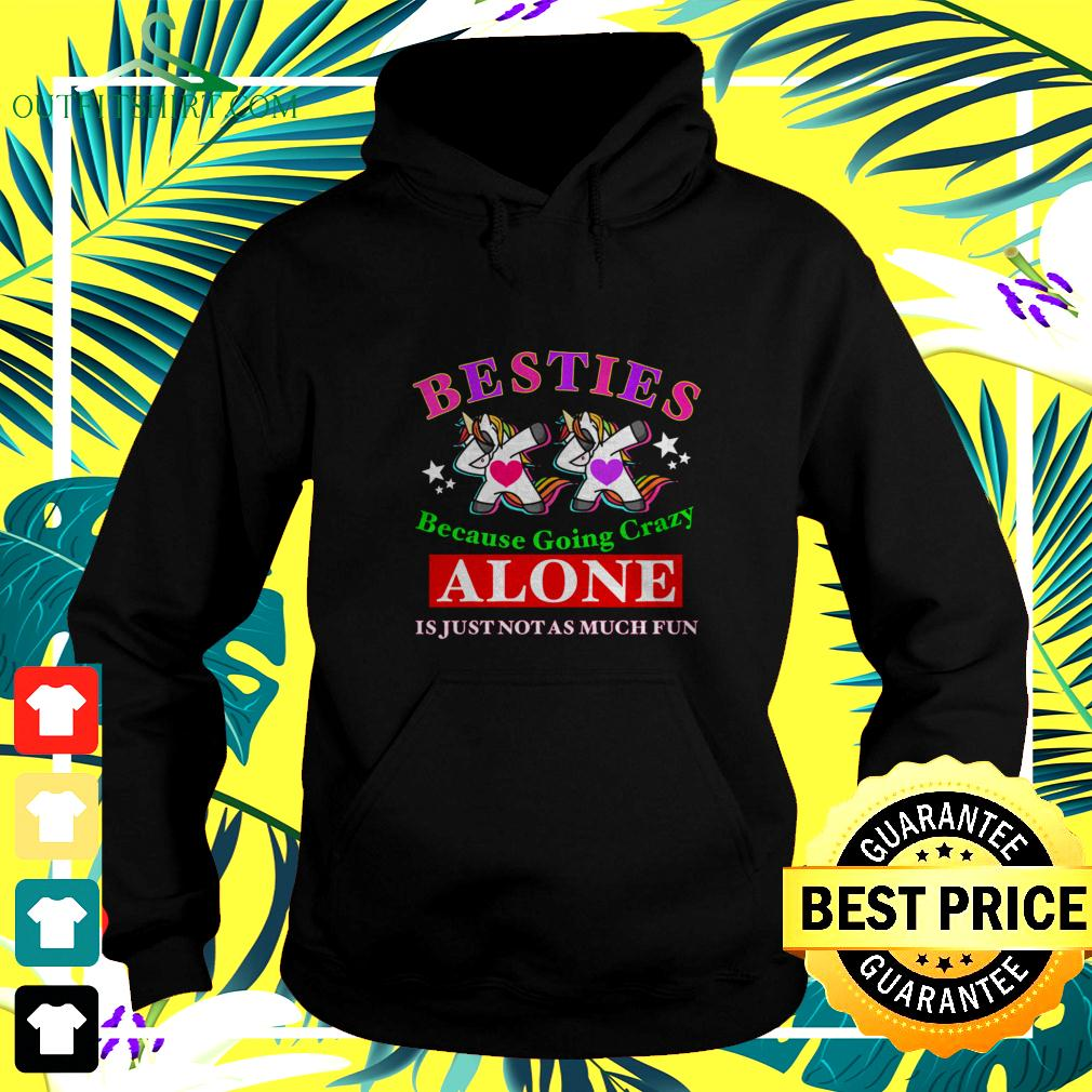 Unicorns besties because going crazy Alone is just not as much fun hoodie