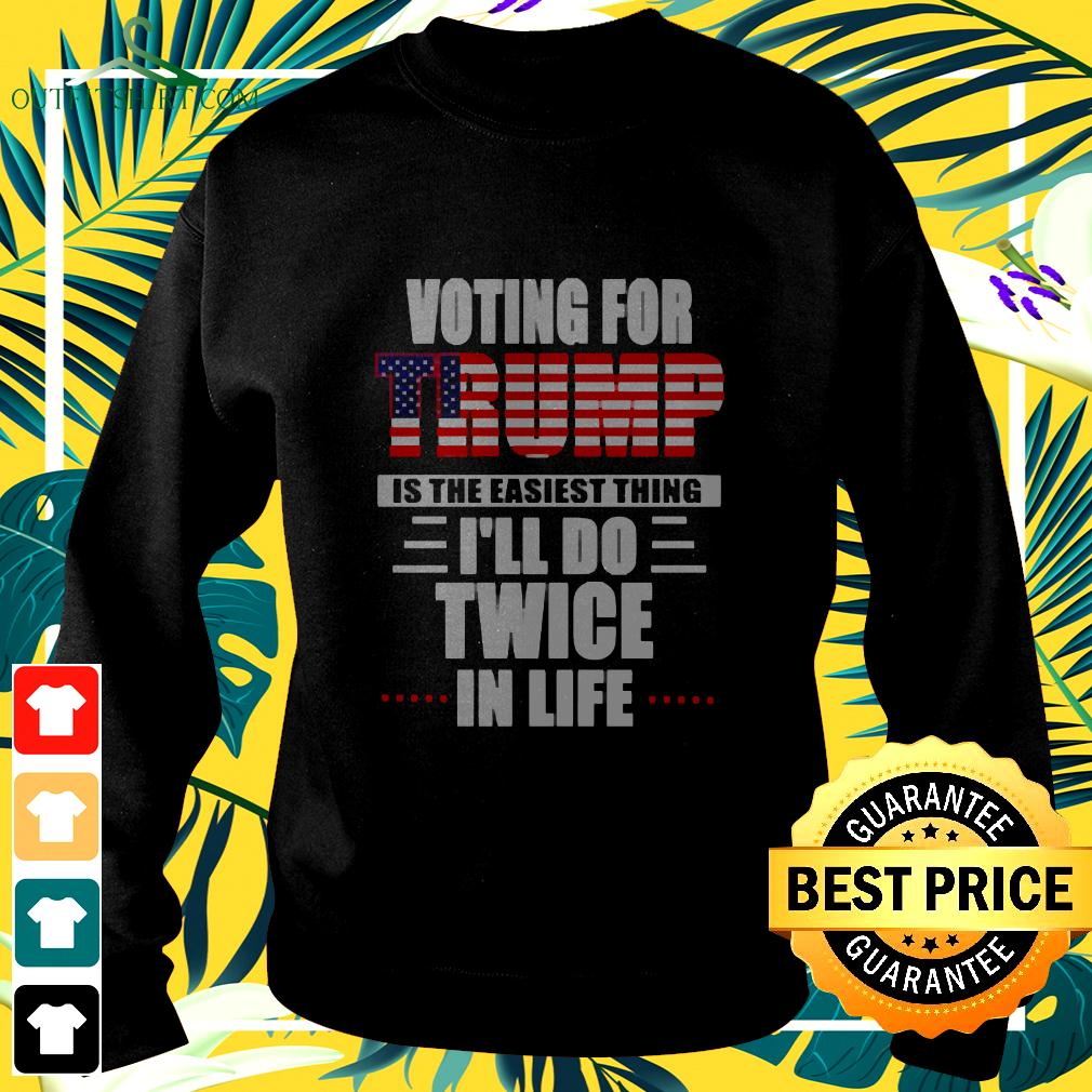 Voting for Trump is the easiest thing Ill do twice in life sweater